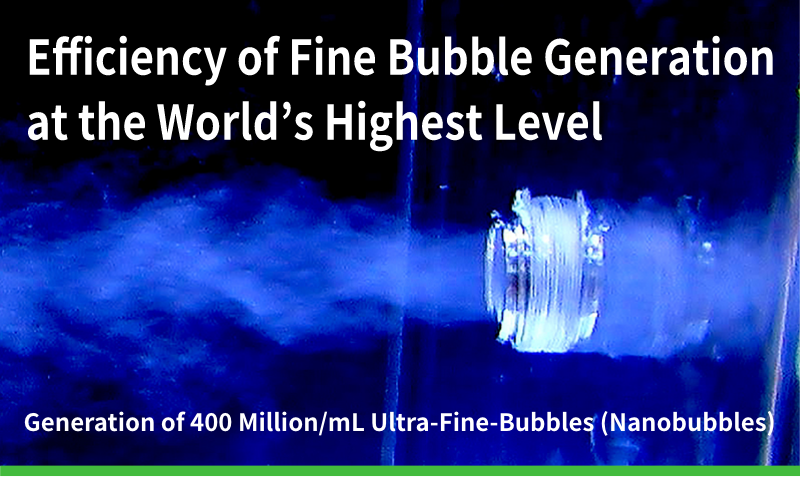 Efficiency of Fine Bubble Generation at the World's Highest Level